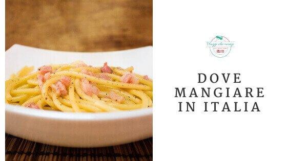 i consigli di viaggi che mangi su dove mangiare in italia